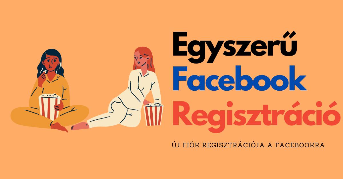 Facebook Regisztráció | Új fiók Regisztrációja a Facebookra